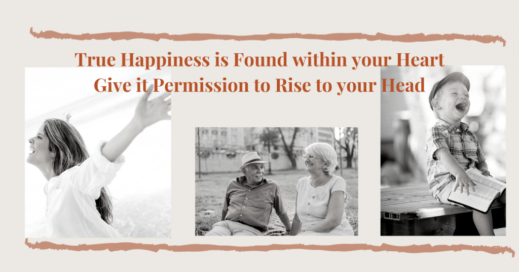 True-Happiness-is-Found-within-your-Heart Give it Permission to Rise to your Head