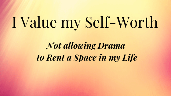 I Value my Self-Worth by Not allowing Drama to Rent a Space in my Life