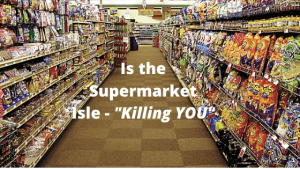 Is the Supermarket Isle Killing You!