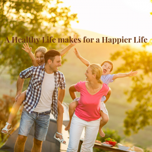 A Healthy Life makes for a Happier Life