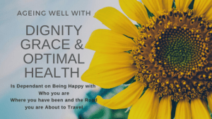 Ageing Well with Dignity, Grace & Optimal Health