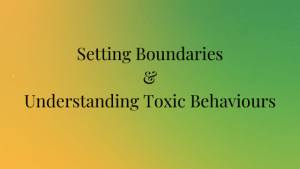 Setting Boundaries & Understanding Toxic Behaviours . A must for Building Positive Relationships