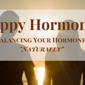 Balancing your Hormones Naturally for Optimal Health, Happiness & Vitality