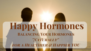 The Key to Optimal Health, Happiness & Vitality is to Balance your Hormones Naturally