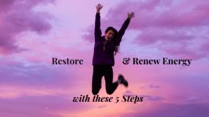 5 Steps to Restore & Renew Energy