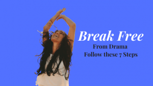7 Steps to Break Free from the Drama!