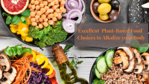 Excellent  Plant-Based Food  Choices to Alkalize your Body