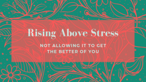 Rising above Stress a Major Key to Emotional Balance