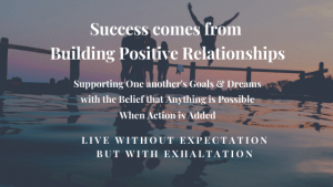 Success comes from Building Positive Relationships