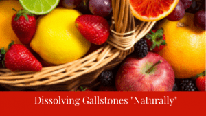 Dissolving Gallstones Naturally