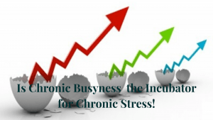 Is-Chronic-Busyness-the-Incubator-for-Chronic-Stress