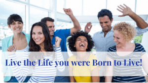 Live-the-Life-you-were-Born-to-Live