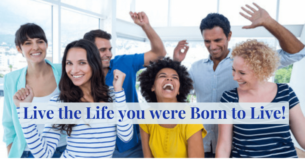 Live the Life you were Born to Live