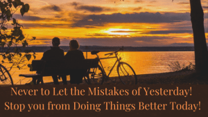Never-to-Let-the-Mistakes-of-Yesterday-Stop-you-from making Positive Changes Today!