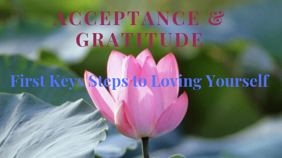 Acceptance and Gratitude - The first Keys Steps to Loving yourself