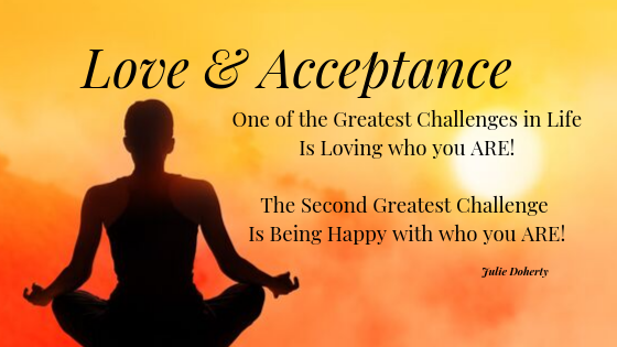 Love & Acceptance - Two of the Greatest Challenges in Life & Two of the Greatest Gifts you can develop