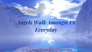 Angels Walk Amongst us Each and Every day
