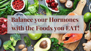 Balance your Hormones with the Food you Eat!