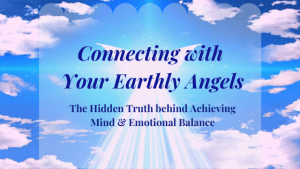 Connecting-with-Your-Earthly-Angels-The-hidden-Truth. behind Achieving Mind & Emotional Balance