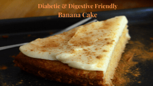 Gluten & Dairy Free Banana Cake: Diabetic & Digestive Friendly including 3 Easy Steps to Healthier Eating