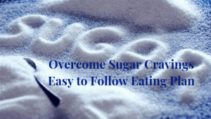 Overcome Sugar Cravings by following an Eating Plan that includes Fresh Whole Foods