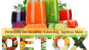 Detoxing promotes healthy, glowing & Ageless Skin