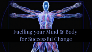 Fuelling your Mind & Body for Successful Change