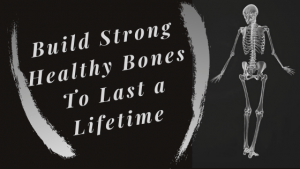 Build Healthy Strong Bones to Last a Lifetime by Eating Alkalizing Foods