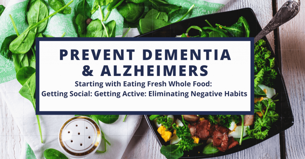 Prevent Dementia-Alzheimers beginning with the Food you Eat