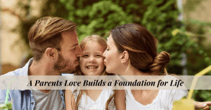 A-Parents-Love-Builds-a-Foundation-for-Life