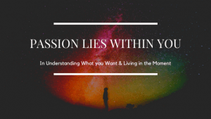 Passion lies within You: