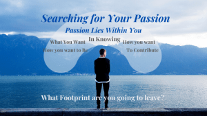 Searching or Your Passion: Your Passion Lies within You