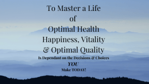To-Master-a-Life-of-Optimal-Health-Dependant-on-the-Choices-you-make today