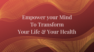 Empower-your-Mind-to-Transform-your-Life-your-Health.