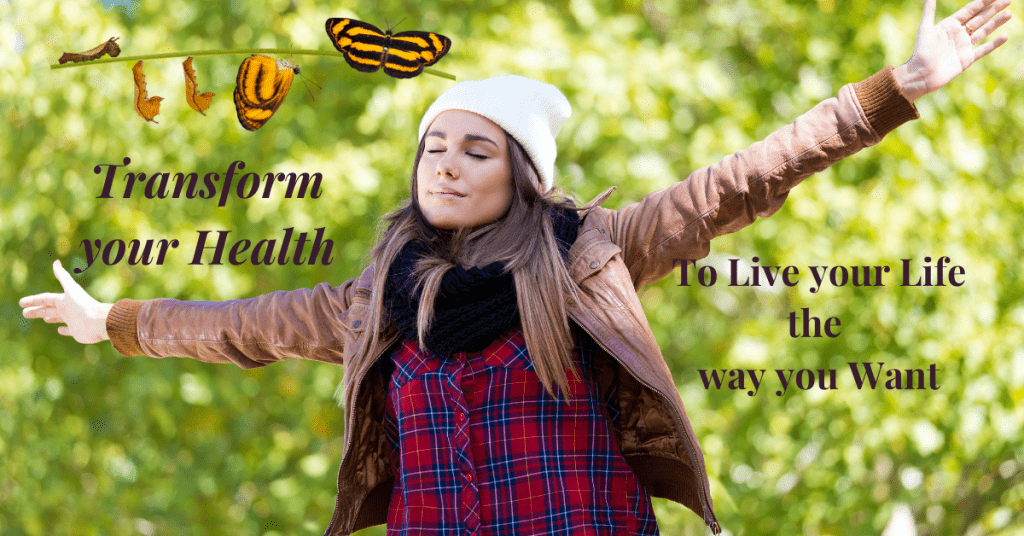 Transform your Health to Live the Life you Want to Live