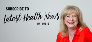 Subscribe to Julie's Latest Health Newsletter