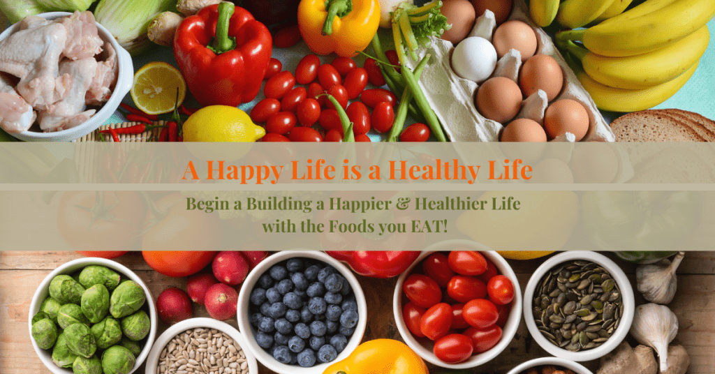 A Happy Life is a Healthy Life beginning with the Food you Eat!