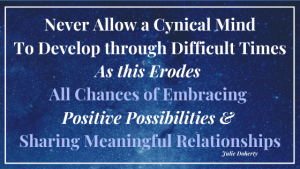 Never allow a Cynical Mind to Develop during Difficult Times