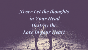 Never-Let-the-thoughts-in-Your-Head-Destroy-the-Love-in-your-Heart