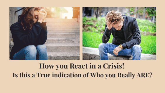 How-you-React-in-a-Crisis-Is-this-a-True-indication of who you really are?