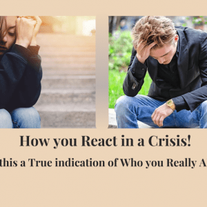 How-you-React-in-a-Crisis-Is-this-a-True-indication of who you really are
