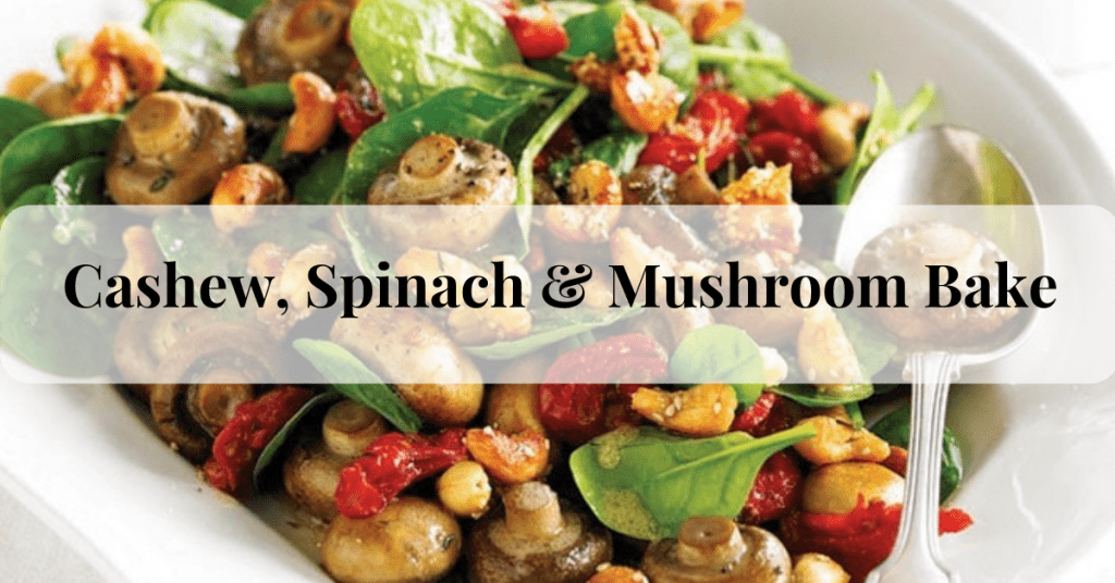 Cashew-Spinach-and-Mushroom-Bake: Healthy Eating is Happy Eating