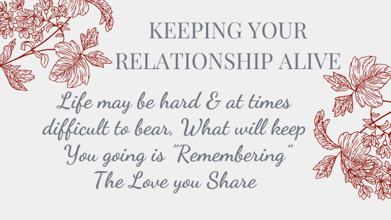 Keeping Your Relationship Alive is Remembering the Love that you Share