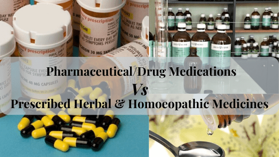 Pharmaceutical/Drug Medications VS Prescribed Herbal & Homoeopathic Medicines. It is Important to Know the difference to support healing and the achievement of Optimal Health