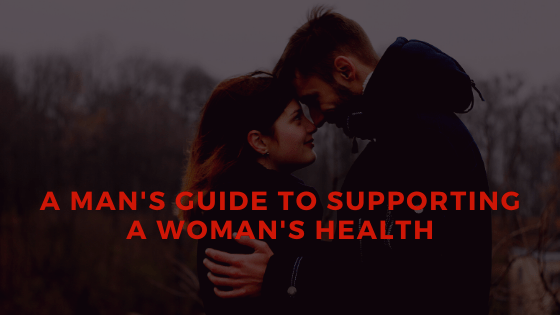A Man's Guide to Supporting Women's Health
