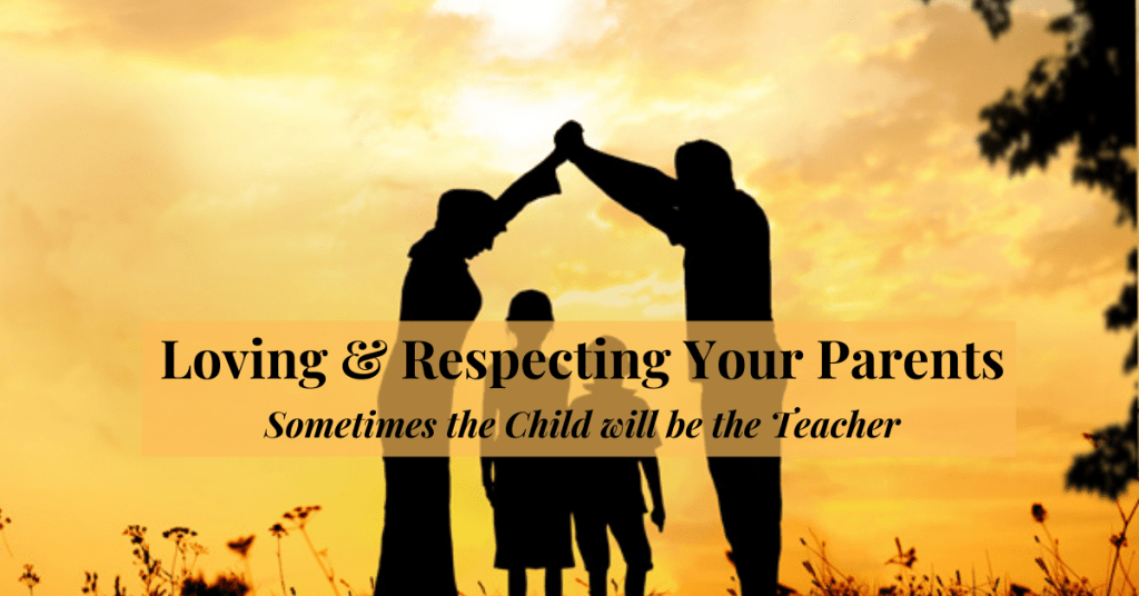 Loving-and-Respecting-Your-Parents Sometimes the Child will be the Teacher