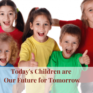 Today's Children are Our Future for Tomorrow