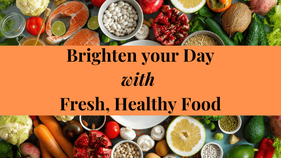 Brighten your Day with Fresh Healthy Food