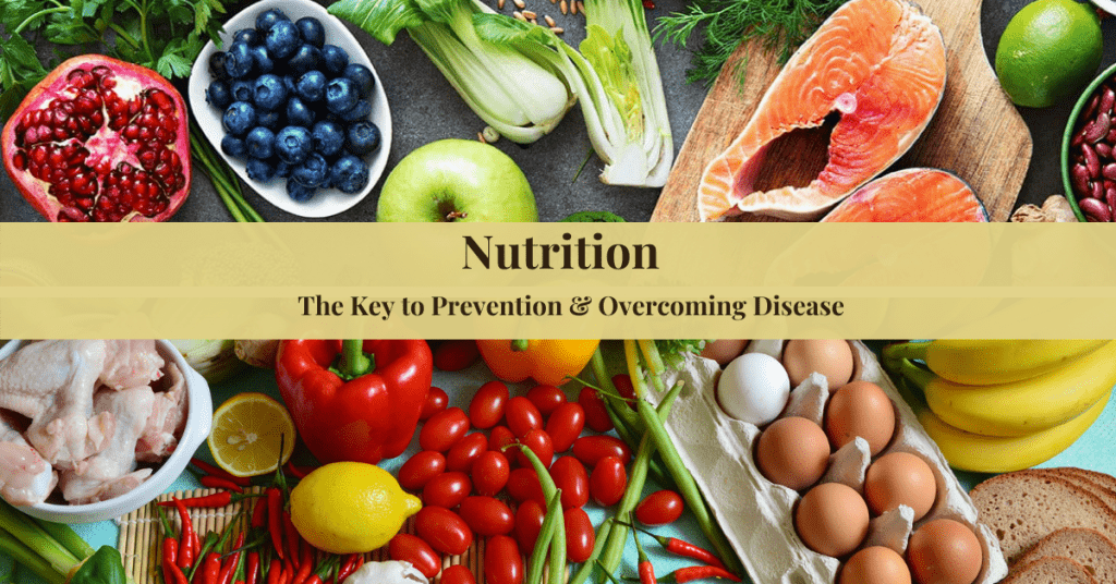 Nutrition is the Key to Prevention & Overcoming Disease
