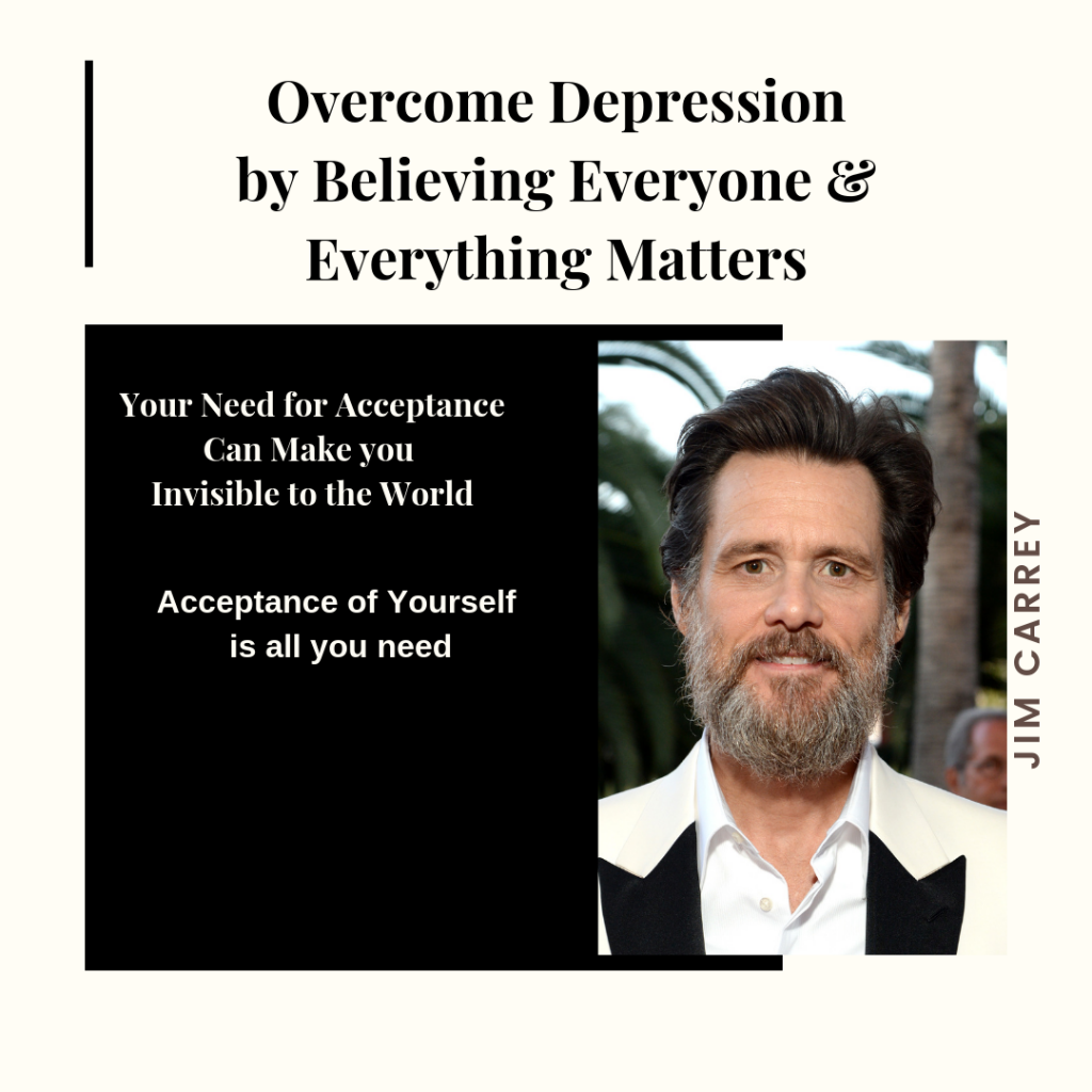 A Major step to overcoming depression begins by Believing Everyone & Everything Matters
